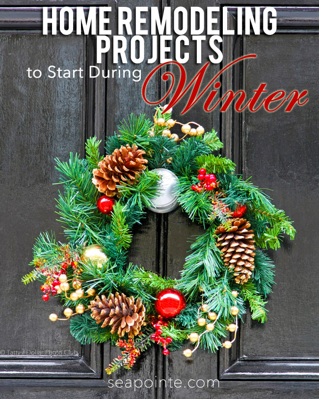 Home Remodeling Projects to Start During Winter | Sea Pointe Construction Blog