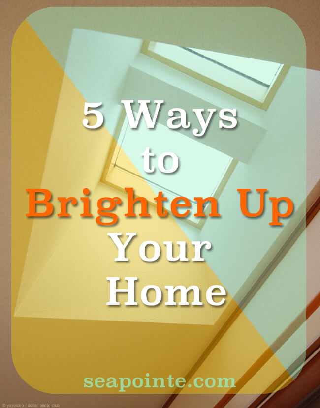 Five Ways to Brighten Up Your Home | Sea Pointe Construction