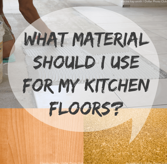 What Material Should I Use for My Kitchen Floors?