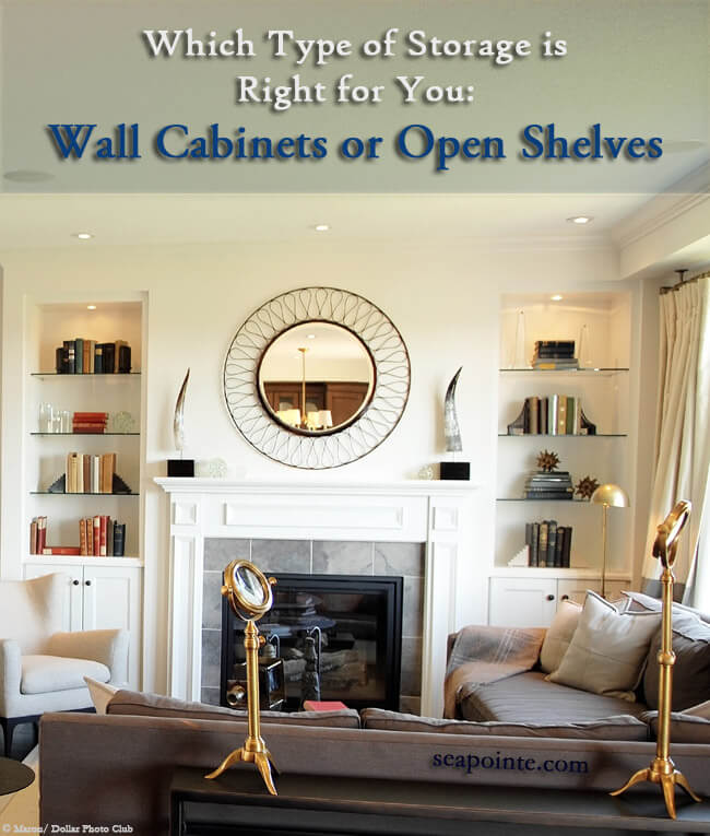 Which Type of Storage is Right for You: Wall Cabinets or Open Shelves- Sea Pointe Construction