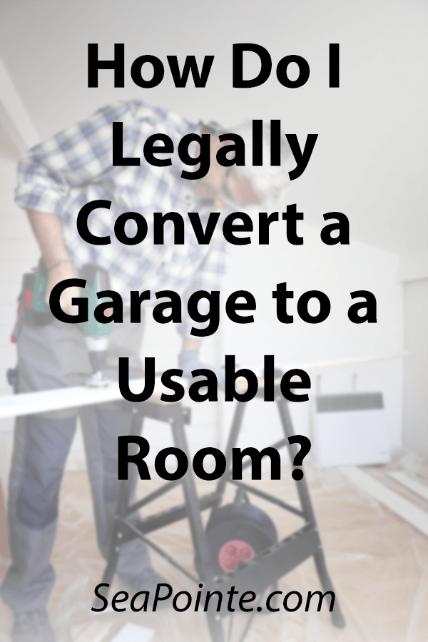 How Do I Legally Convert a Garage to a Usable Room?