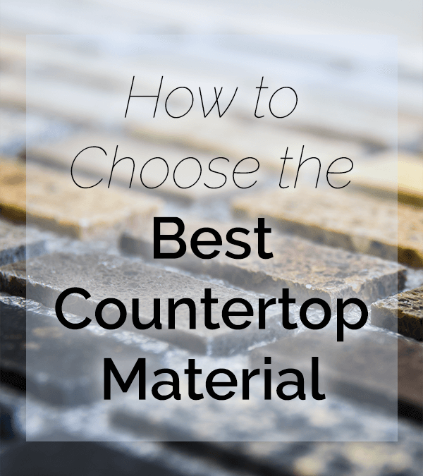 How to Choose the Best Countertop Material