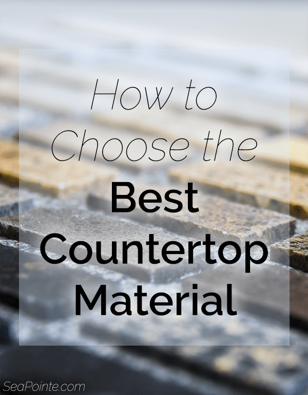 How to Choose the Best Countertop Material | Sea Pointe Construction